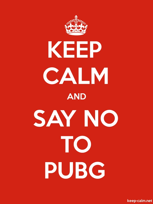 KEEP CALM AND SAY NO TO PUBG - white/red - Default (600x800)