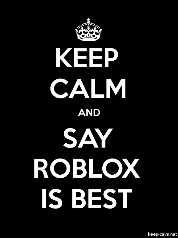 KEEP CALM AND SAY ROBLOX IS BEST - white/black - Default (600x800)