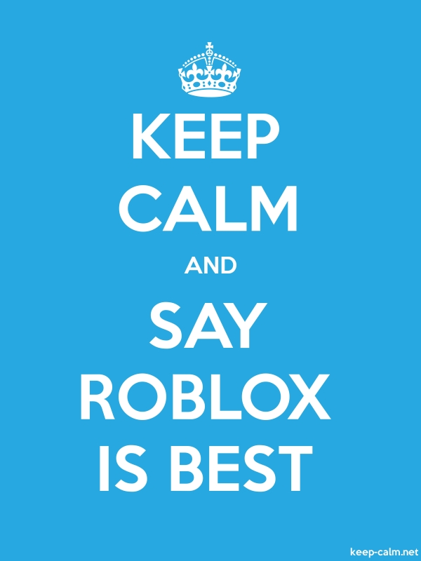 KEEP CALM AND SAY ROBLOX IS BEST - white/blue - Default (600x800)