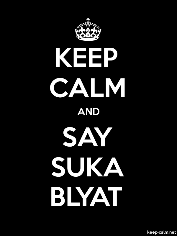 KEEP CALM AND SAY SUKA BLYAT - white/black - Default (600x800)