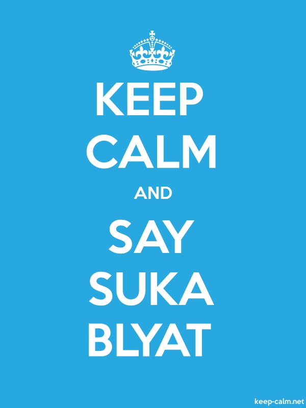 KEEP CALM AND SAY SUKA BLYAT - white/blue - Default (600x800)