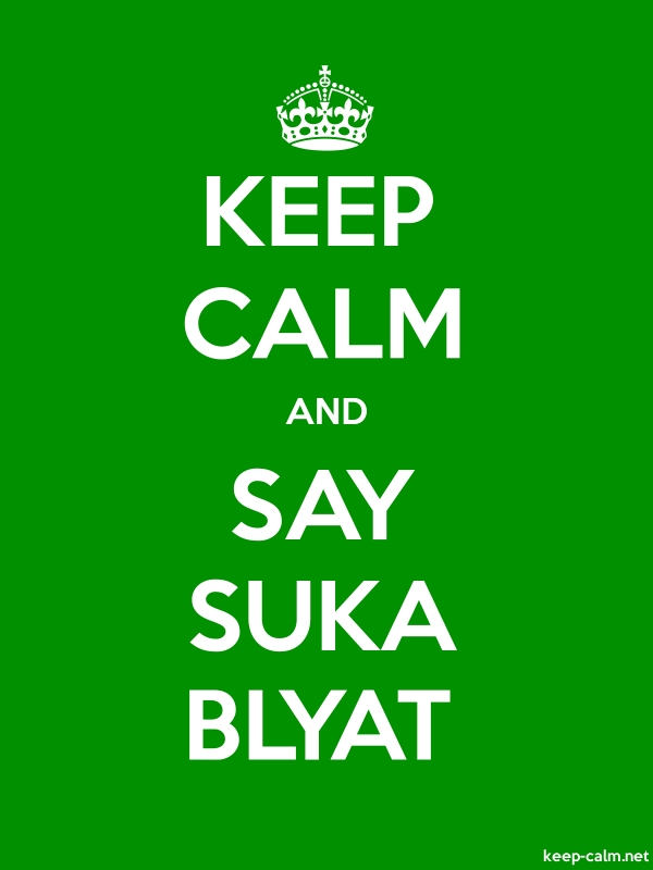 KEEP CALM AND SAY SUKA BLYAT - white/green - Default (600x800)
