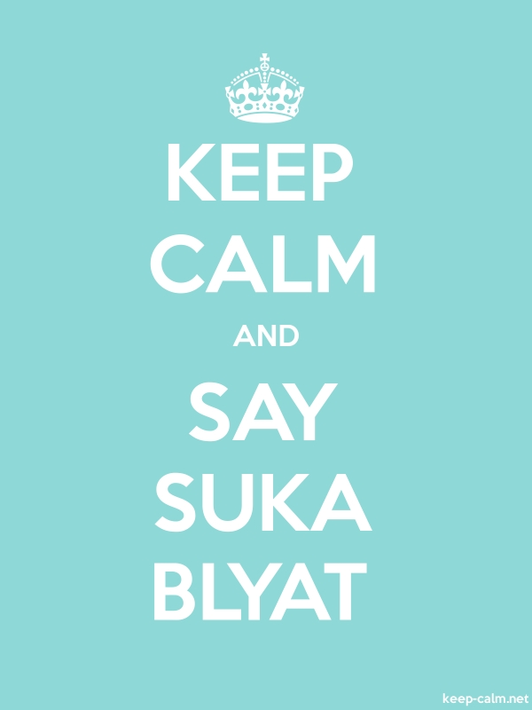KEEP CALM AND SAY SUKA BLYAT - white/lightblue - Default (600x800)