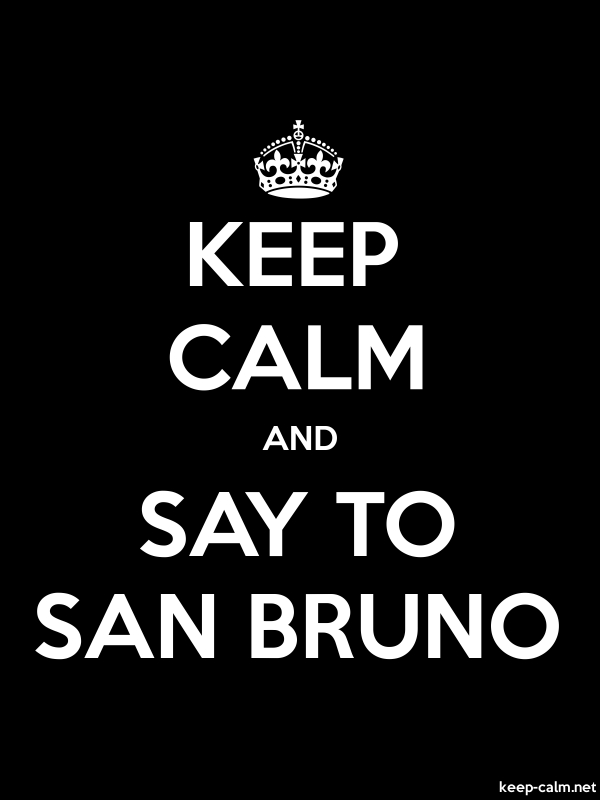 KEEP CALM AND SAY TO SAN BRUNO - white/black - Default (600x800)