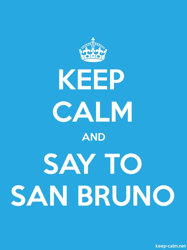 KEEP CALM AND SAY TO SAN BRUNO - white/blue - Default (600x800)