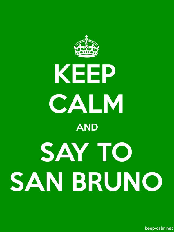 KEEP CALM AND SAY TO SAN BRUNO - white/green - Default (600x800)