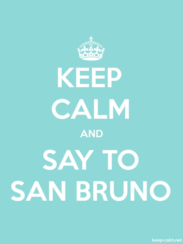 KEEP CALM AND SAY TO SAN BRUNO - white/lightblue - Default (600x800)