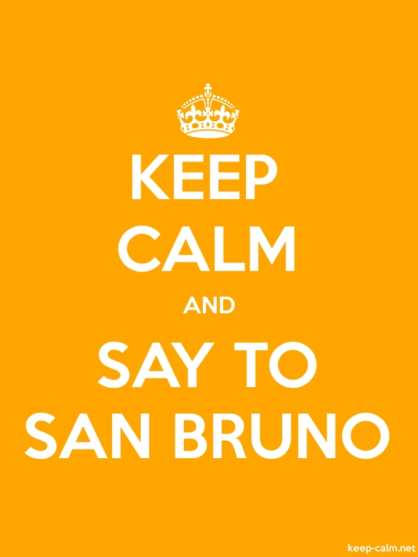 KEEP CALM AND SAY TO SAN BRUNO - white/orange - Default (600x800)