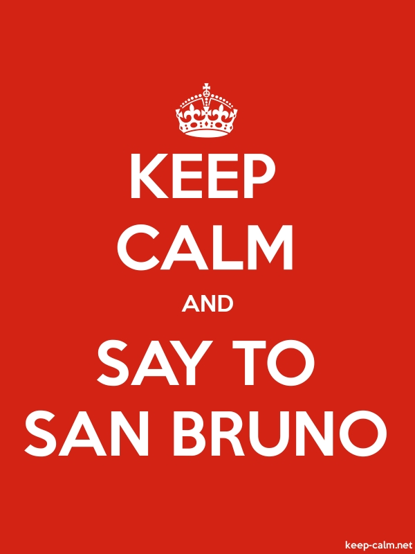 KEEP CALM AND SAY TO SAN BRUNO - white/red - Default (600x800)
