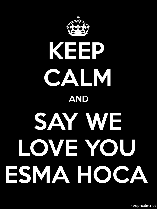 KEEP CALM AND SAY WE LOVE YOU ESMA HOCA - white/black - Default (600x800)