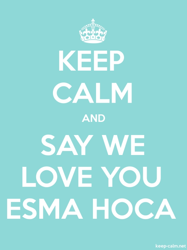 KEEP CALM AND SAY WE LOVE YOU ESMA HOCA - white/lightblue - Default (600x800)
