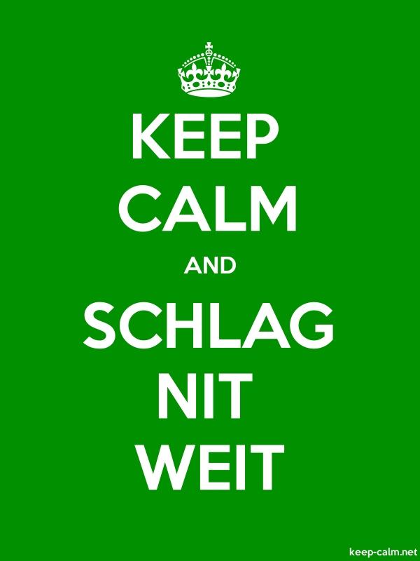 KEEP CALM AND SCHLAG NIT WEIT - white/green - Default (600x800)