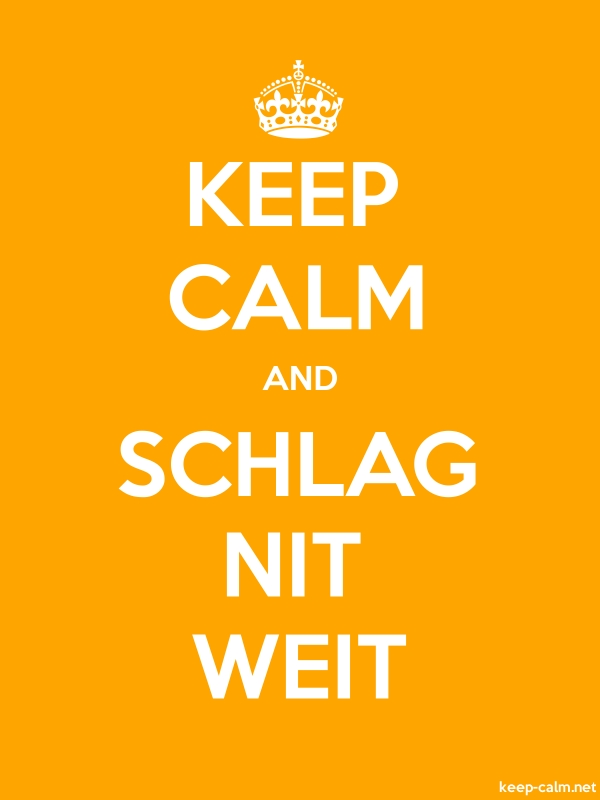 KEEP CALM AND SCHLAG NIT WEIT - white/orange - Default (600x800)