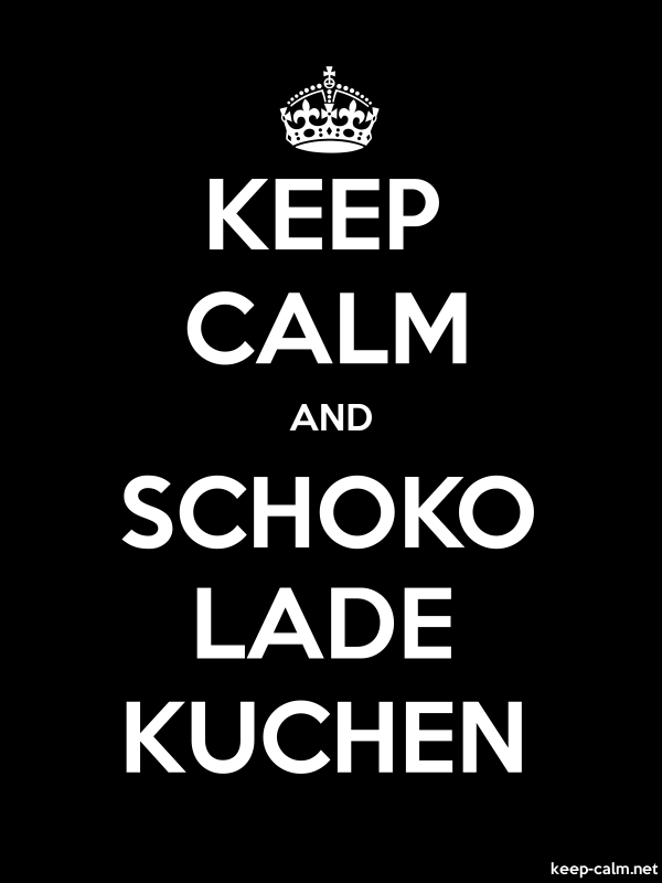KEEP CALM AND SCHOKO LADE KUCHEN - white/black - Default (600x800)