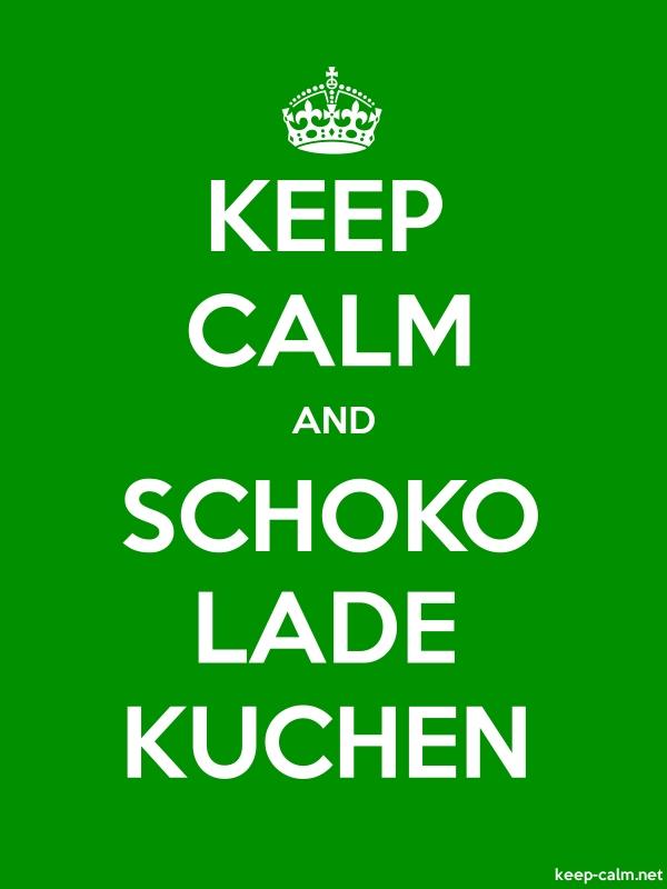 KEEP CALM AND SCHOKO LADE KUCHEN - white/green - Default (600x800)