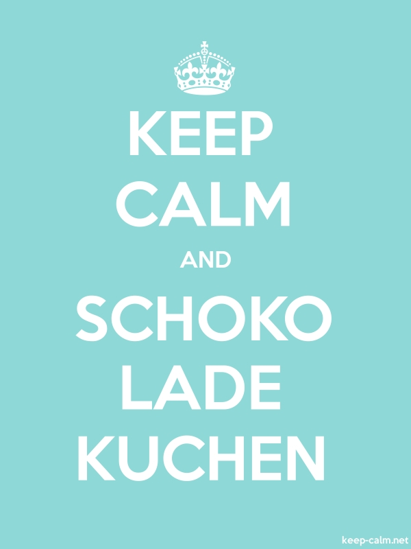 KEEP CALM AND SCHOKO LADE KUCHEN - white/lightblue - Default (600x800)