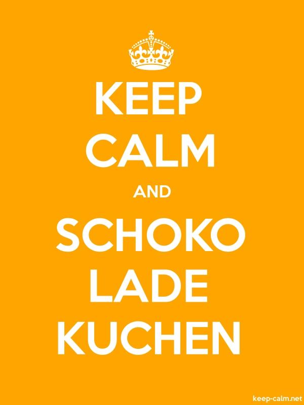 KEEP CALM AND SCHOKO LADE KUCHEN - white/orange - Default (600x800)