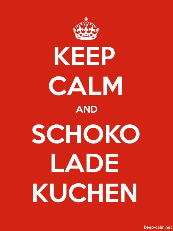 KEEP CALM AND SCHOKO LADE KUCHEN - white/red - Default (600x800)