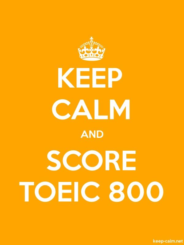 KEEP CALM AND SCORE TOEIC 800 - white/orange - Default (600x800)