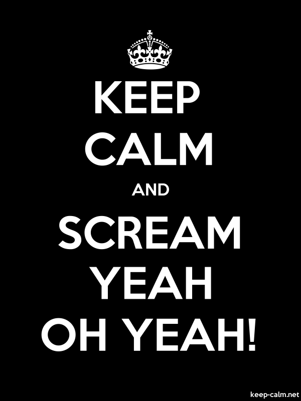 KEEP CALM AND SCREAM YEAH OH YEAH! - white/black - Default (600x800)