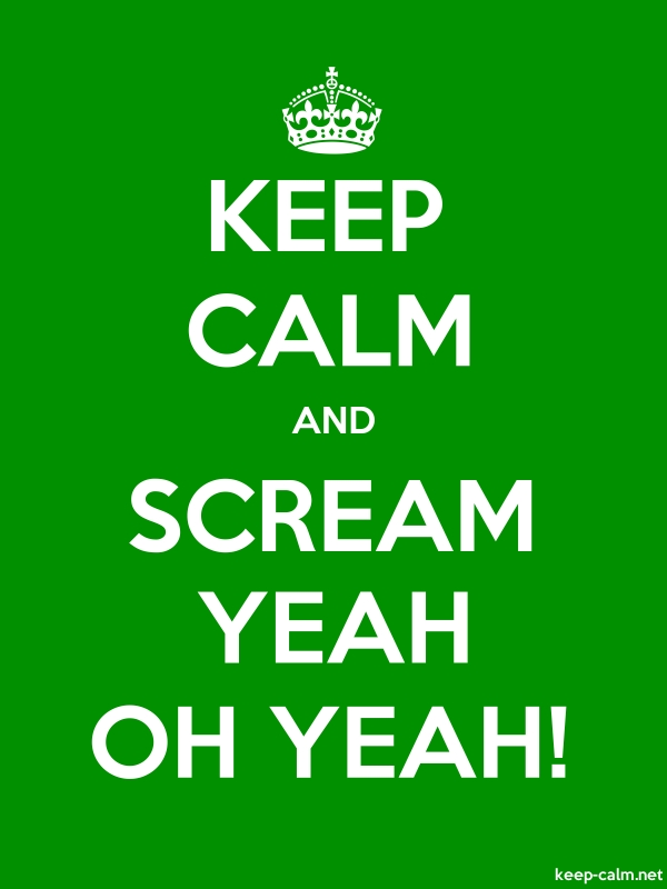 KEEP CALM AND SCREAM YEAH OH YEAH! - white/green - Default (600x800)