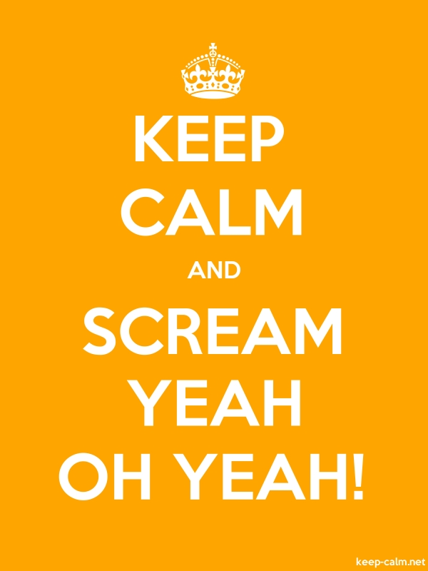 KEEP CALM AND SCREAM YEAH OH YEAH! - white/orange - Default (600x800)