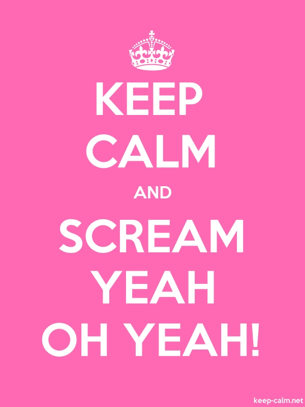 KEEP CALM AND SCREAM YEAH OH YEAH! - white/pink - Default (600x800)
