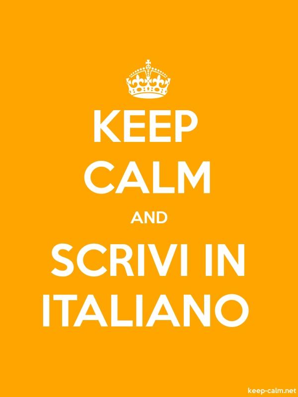 KEEP CALM AND SCRIVI IN ITALIANO - white/orange - Default (600x800)