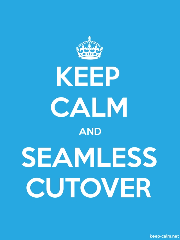 KEEP CALM AND SEAMLESS CUTOVER - white/blue - Default (600x800)