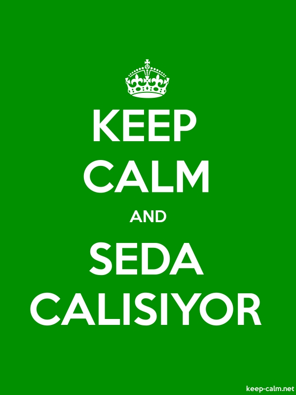 KEEP CALM AND SEDA CALISIYOR - white/green - Default (600x800)