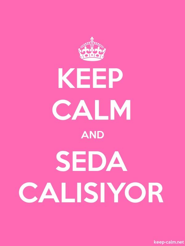 KEEP CALM AND SEDA CALISIYOR - white/pink - Default (600x800)