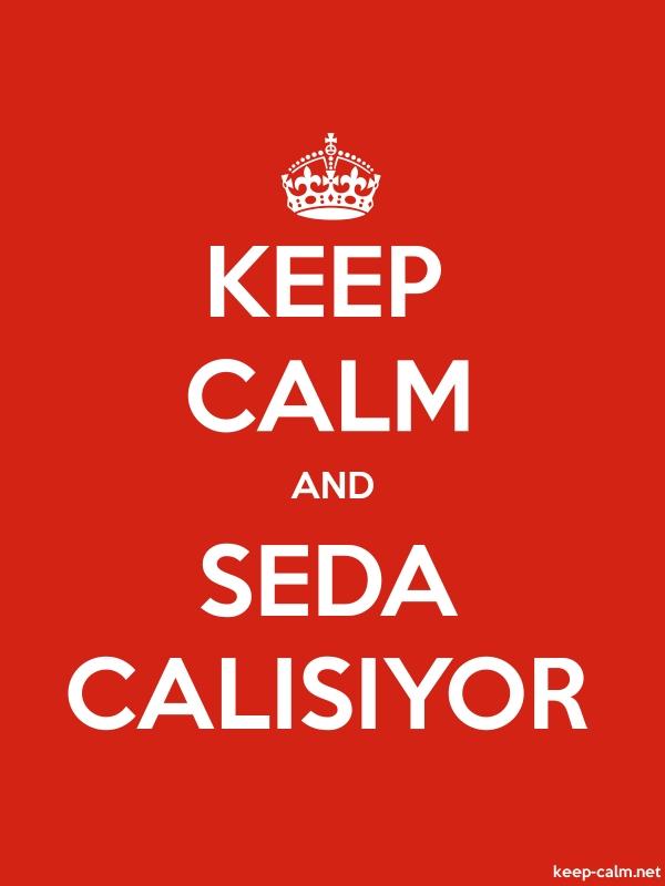 KEEP CALM AND SEDA CALISIYOR - white/red - Default (600x800)