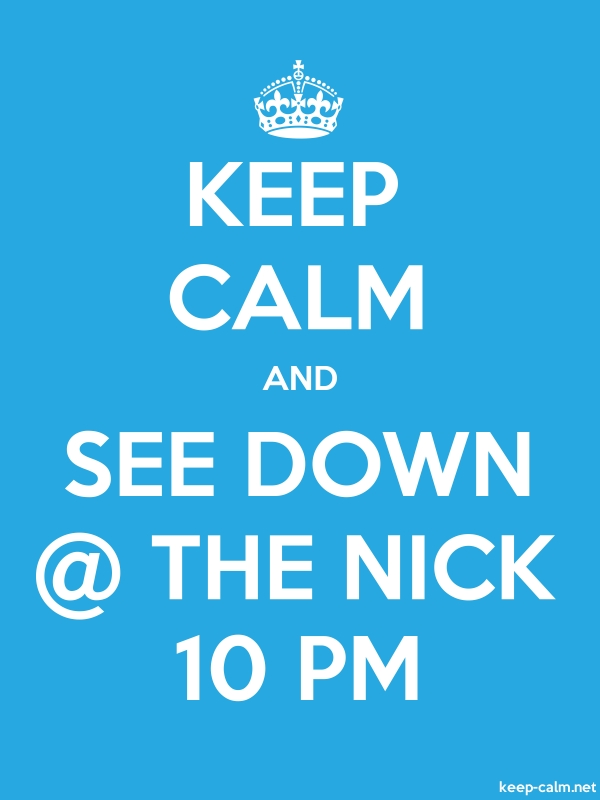 KEEP CALM AND SEE DOWN @ THE NICK 10 PM - white/blue - Default (600x800)