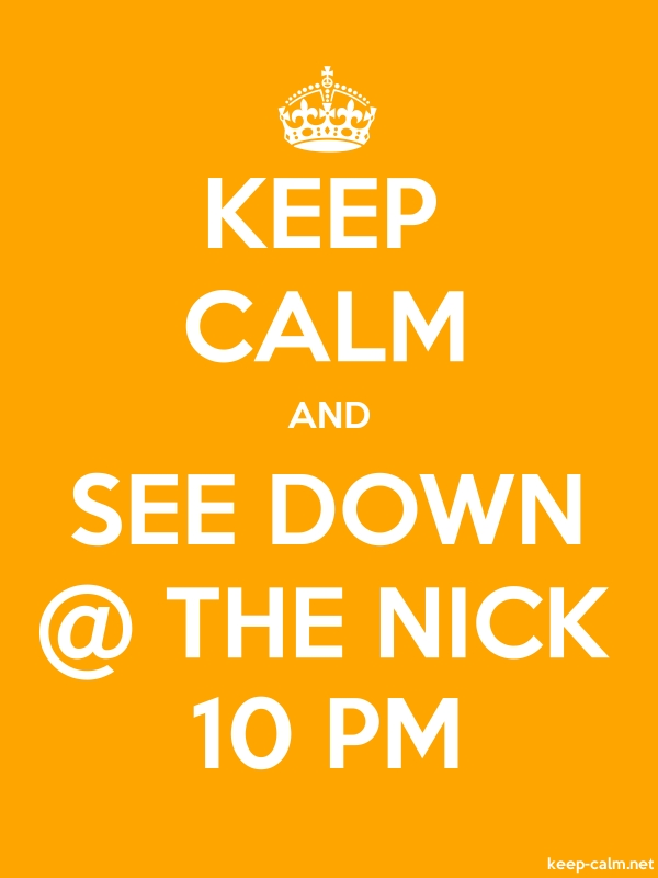 KEEP CALM AND SEE DOWN @ THE NICK 10 PM - white/orange - Default (600x800)