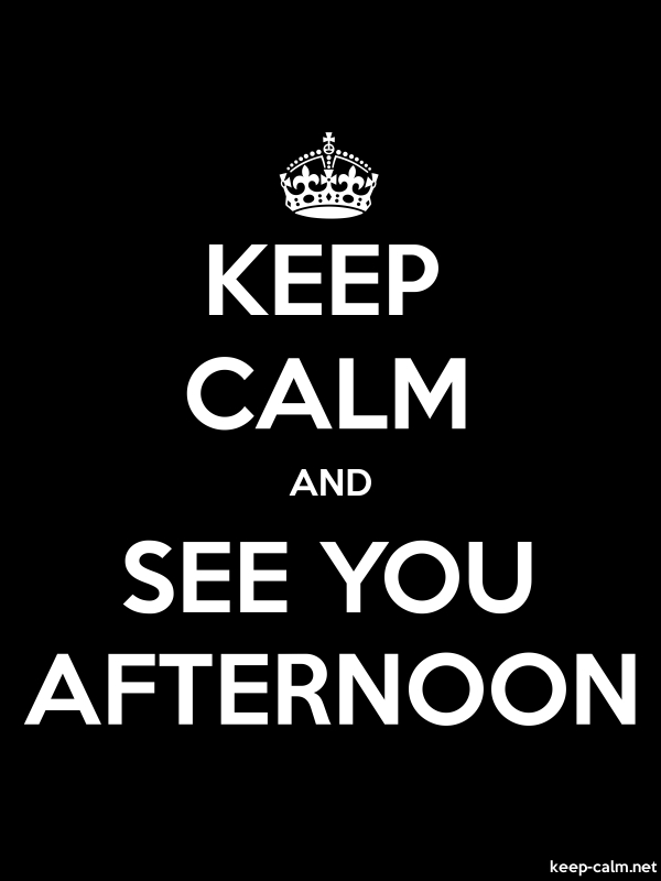 KEEP CALM AND SEE YOU AFTERNOON - white/black - Default (600x800)