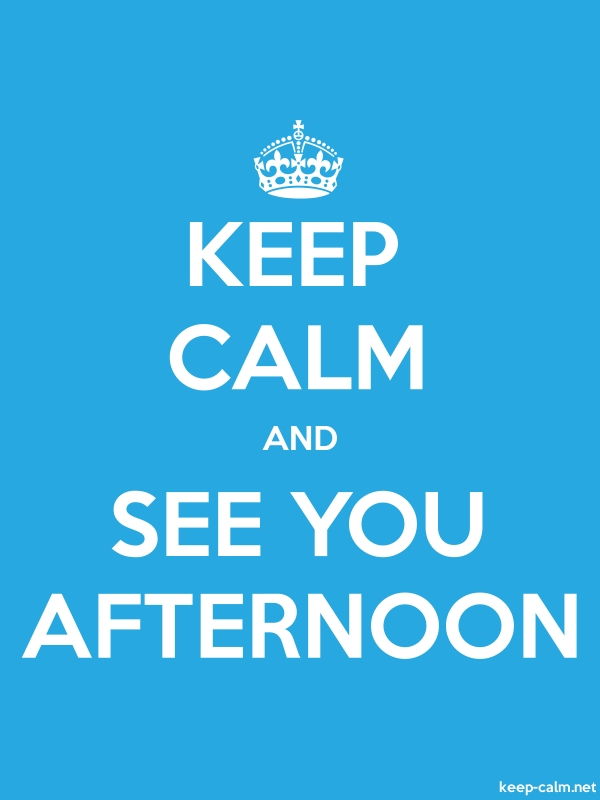 KEEP CALM AND SEE YOU AFTERNOON - white/blue - Default (600x800)