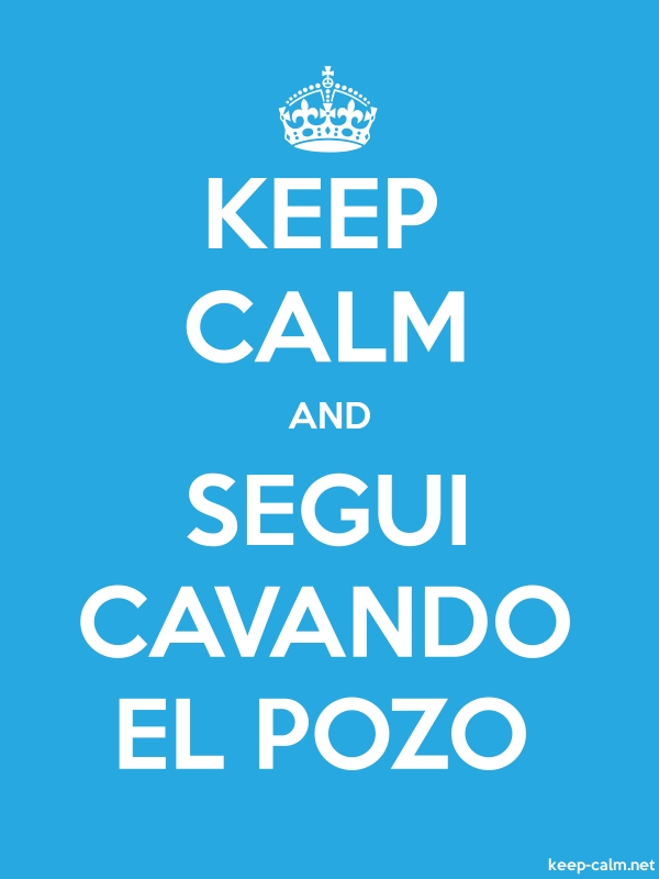 KEEP CALM AND SEGUI CAVANDO EL POZO - white/blue - Default (600x800)