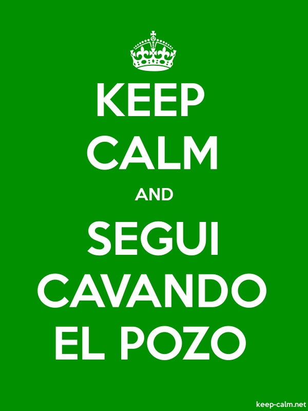 KEEP CALM AND SEGUI CAVANDO EL POZO - white/green - Default (600x800)