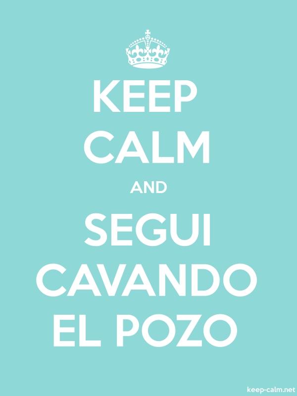 KEEP CALM AND SEGUI CAVANDO EL POZO - white/lightblue - Default (600x800)