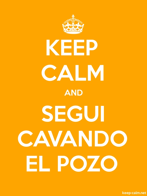 KEEP CALM AND SEGUI CAVANDO EL POZO - white/orange - Default (600x800)
