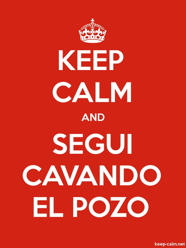 KEEP CALM AND SEGUI CAVANDO EL POZO - white/red - Default (600x800)