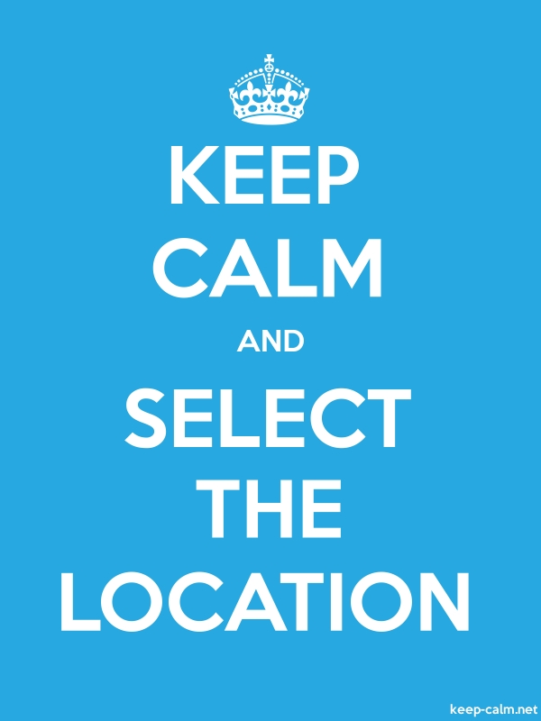 KEEP CALM AND SELECT THE LOCATION - white/blue - Default (600x800)