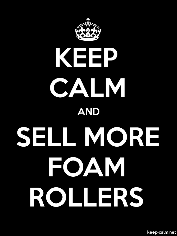KEEP CALM AND SELL MORE FOAM ROLLERS - white/black - Default (600x800)