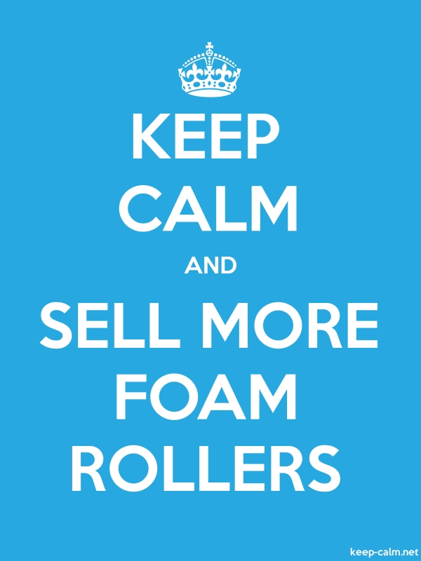 KEEP CALM AND SELL MORE FOAM ROLLERS - white/blue - Default (600x800)