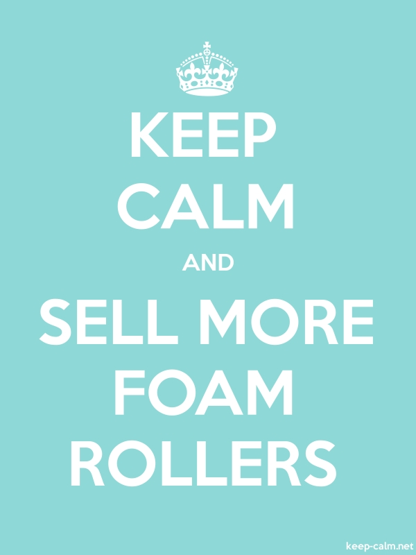 KEEP CALM AND SELL MORE FOAM ROLLERS - white/lightblue - Default (600x800)