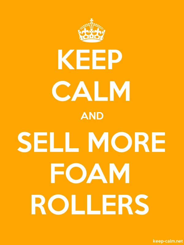 KEEP CALM AND SELL MORE FOAM ROLLERS - white/orange - Default (600x800)