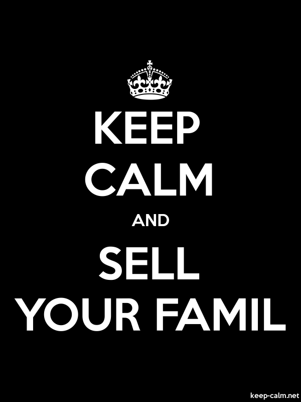 KEEP CALM AND SELL YOUR FAMIL - white/black - Default (600x800)