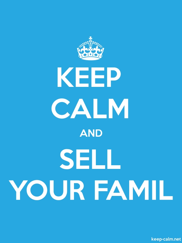 KEEP CALM AND SELL YOUR FAMIL - white/blue - Default (600x800)