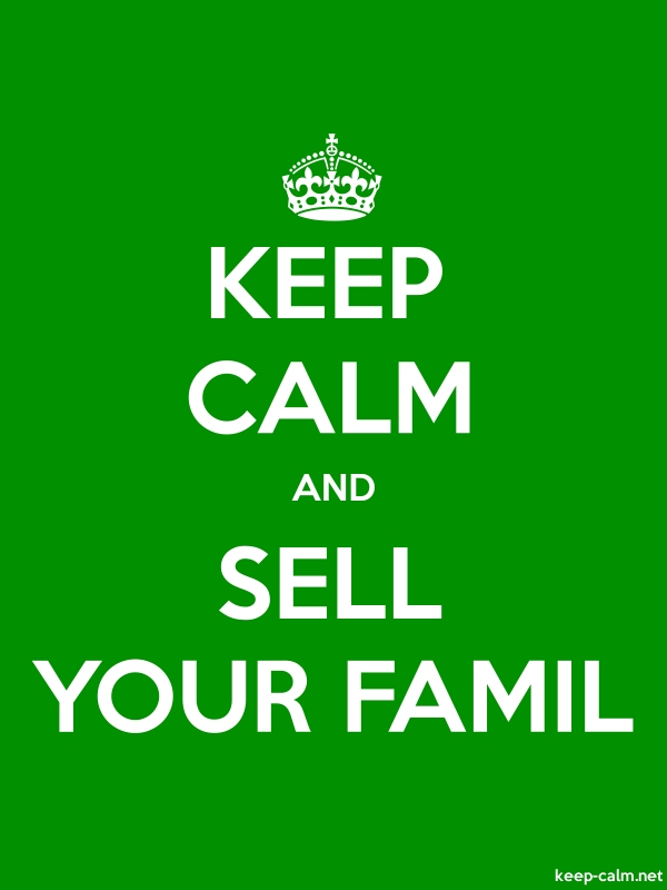 KEEP CALM AND SELL YOUR FAMIL - white/green - Default (600x800)