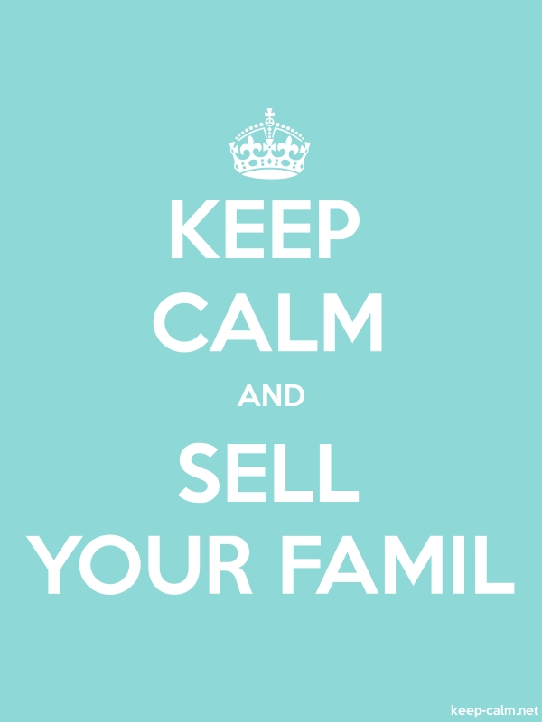 KEEP CALM AND SELL YOUR FAMIL - white/lightblue - Default (600x800)